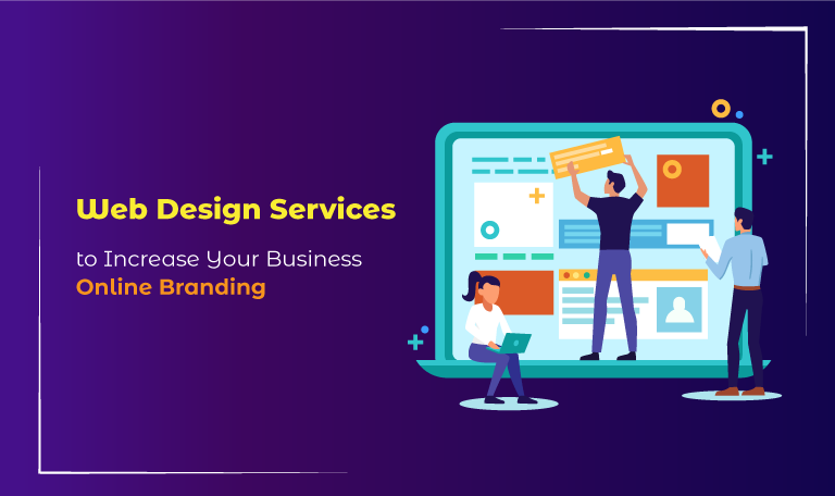 Web Design Services to Increase Your Business Online Branding